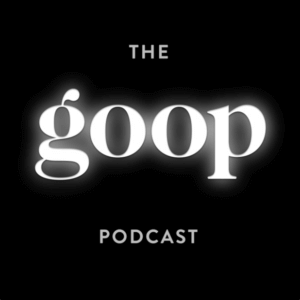 the goop podcast podcasts for quarantine inspiring business entrepreneurship gwyneth paltrow